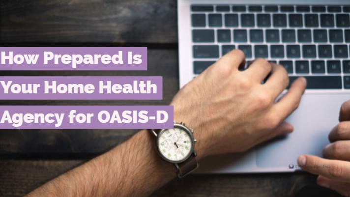 How Prepared Is Your Home Health Agency for OASIS-D?