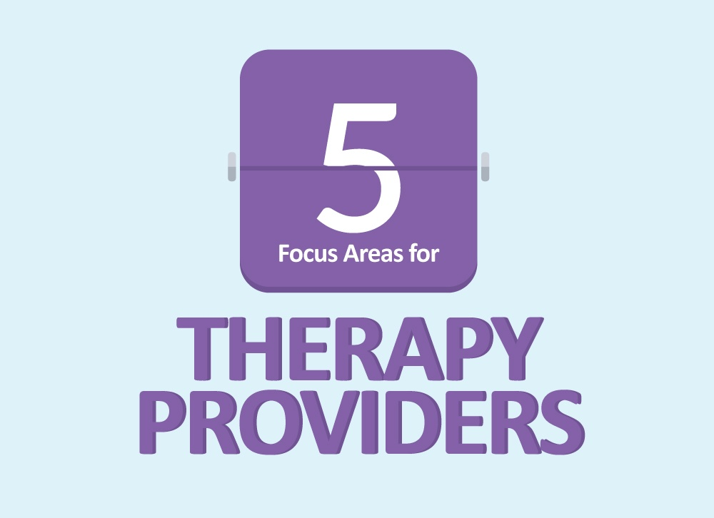 Five Focus Areas for Therapy Providers