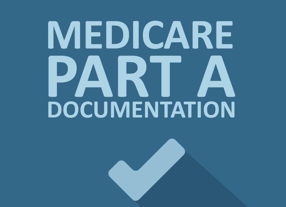 Your Checklist to Medicare Part A Documentation