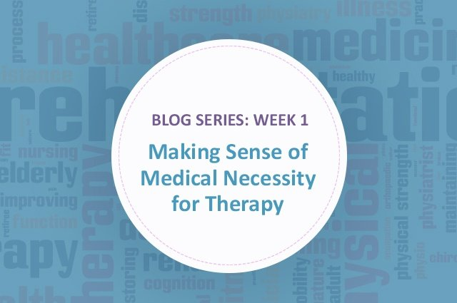 [Blog Series] Making Sense of Medical Necessity for Therapy: Week 1