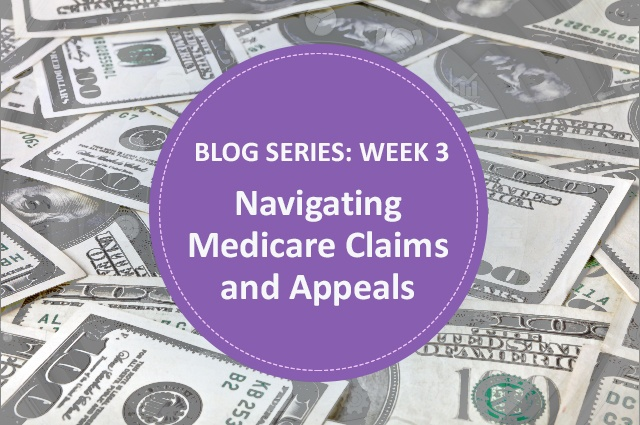 [Blog Series] Navigating Medicare Claims and Appeals: Week 3