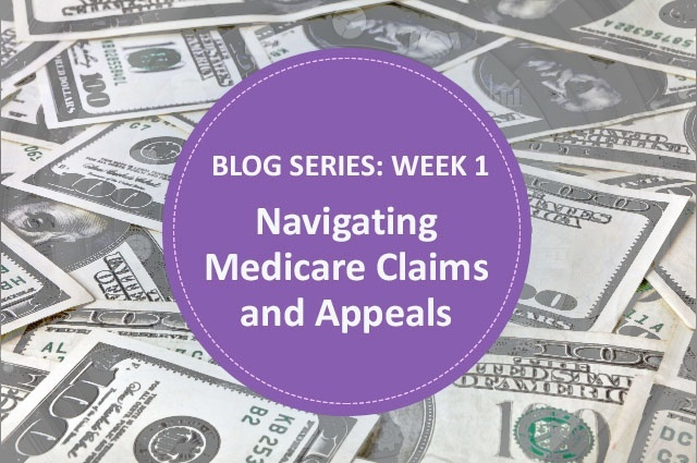 [Blog Series] Navigating Medicare Claims and Appeals: Week 1