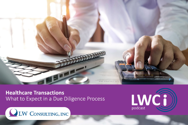Healthcare Transactions: What to Expect in a Due Diligence Process [LWCI Podcast]