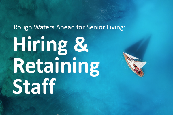 Rough Waters Ahead for Senior Living: Hiring and Retaining Staff