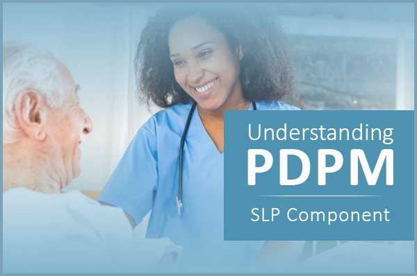 Understanding PDPM and the SLP Component