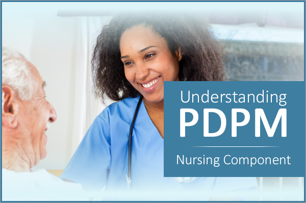 Understanding PDPM and the Nursing Component