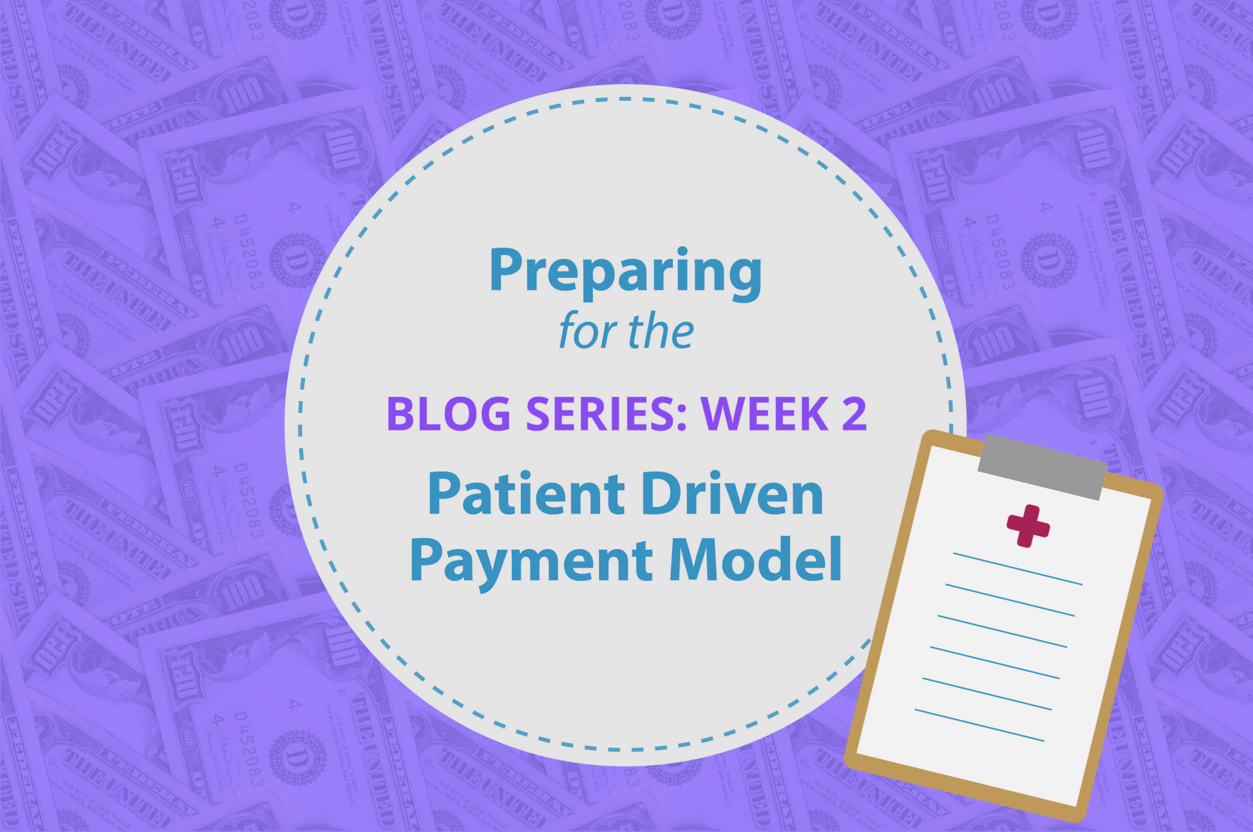 [Blog Series] Preparing for the Patient Driven Payment Model (PDPM): Week 2