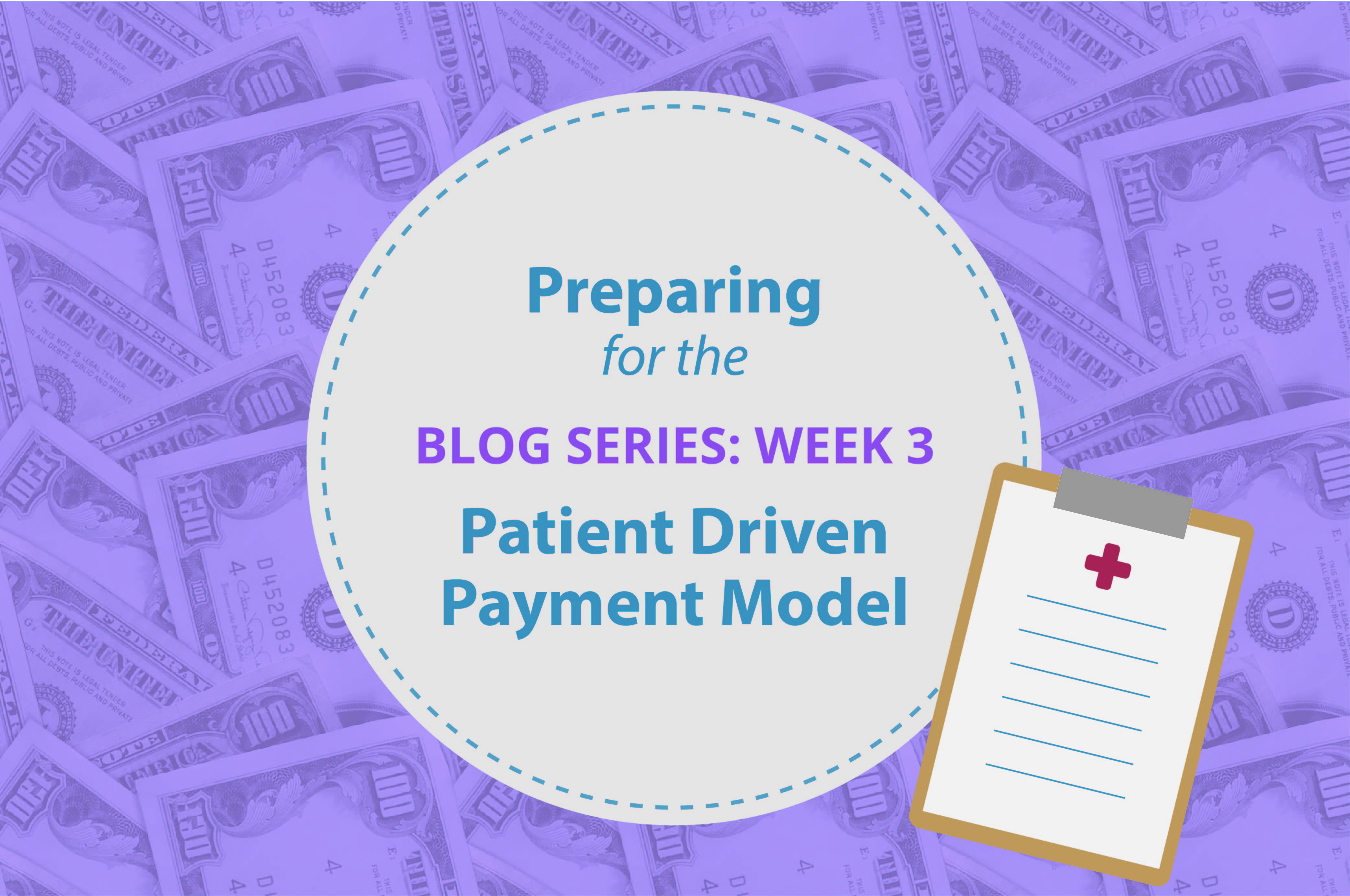 [Blog Series] Preparing for the Patient Driven Payment Model (PDPM): Week 3