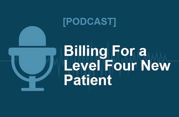 [Podcast] Proper Billing For a Level Four New Patient
