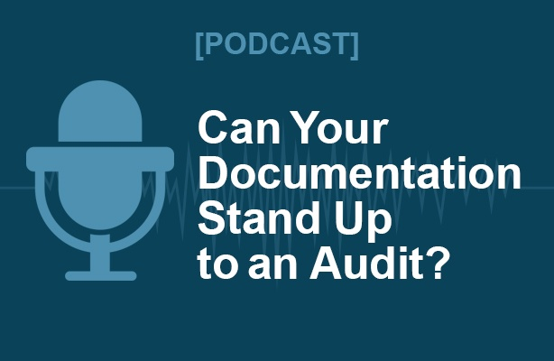 [Podcast] Can Your Documentation Stand Up to an Audit?