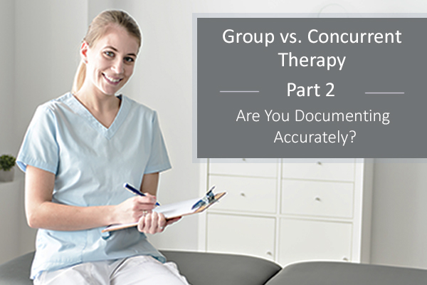 [Blog Series] Group vs. Concurrent Therapy Part 2: Are You Documenting Accurately?